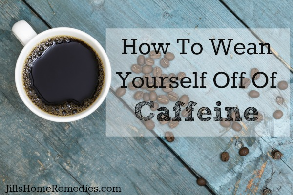 How To Wean Yourself Off Of Caffeine