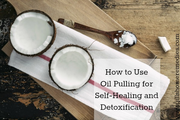How To Use Oil Pulling For Self-Healing and Detoxification