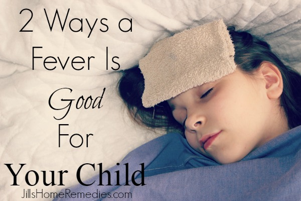 2 Ways a Fever Is Good For Your Child