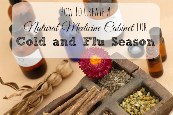 How To Create A Natural Medicine Cabinet For Cold and Flu Season