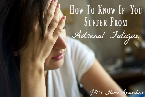 How To Know If You Suffer From Adrenal Fatigue | Jill's Home Remedies |Are you tired all the time? You may be suffering from adrenal fatigue. Here's how to know if you are.