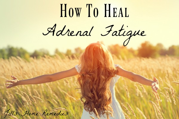 How To Heal Adrenal Fatigue | Jill's Home Remedies | If you suffer from adrenal fatigue, panic attacks, anxiety, or depression, here's how to heal it naturally!