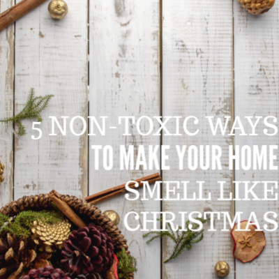 5 Non-Toxic Ways to Make Your Home Smell Like Christmas
