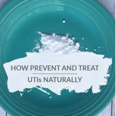 How To Prevent and Treat UTIs Naturally