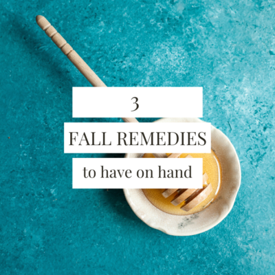 3 Fall Remedies To Have On Hand